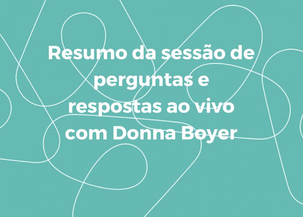 Resumo da sessão de perguntas e respostas ao vivo com Donna Boyer