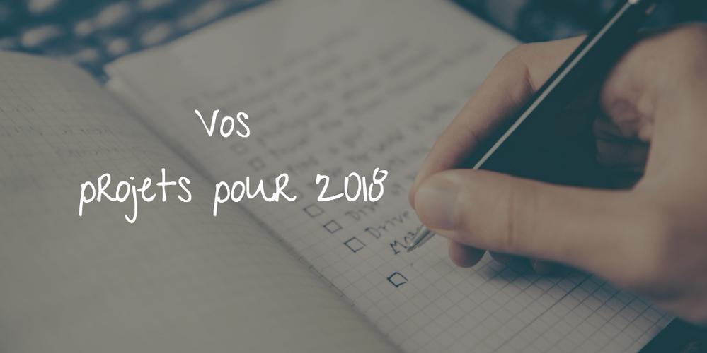 Vos projets pour 2018